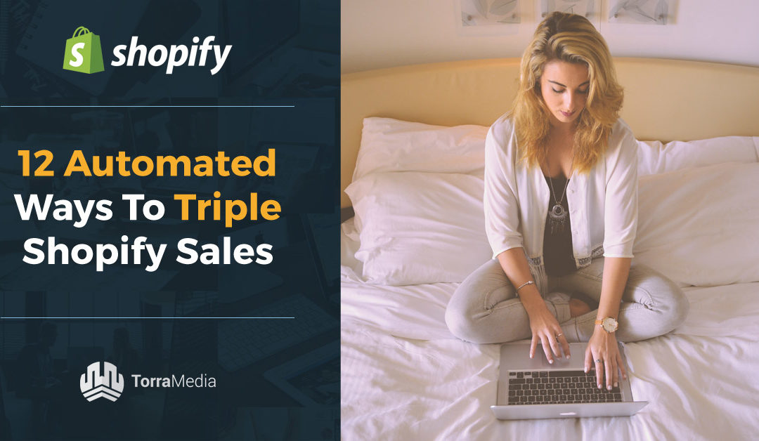 12 Automated Ways To Triple Shopify Sales